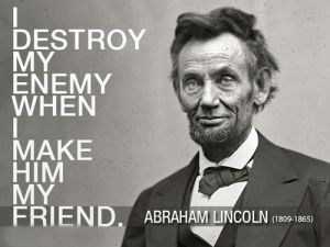 Abraham Lincoln I-destroy-my-enemy